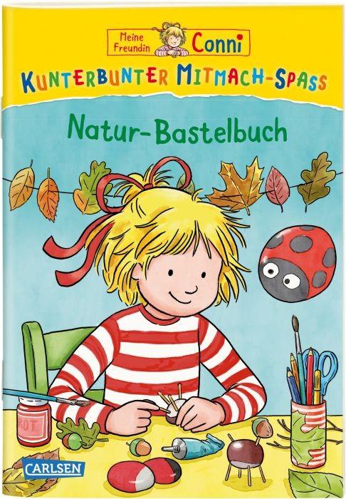 Conni Natur-Bastelbuch Kunterbunter Mitmachspaß