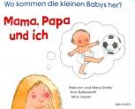 Mama, Papa und Ich. Wo kommen die kleinen Babys her?  Kinderbuch